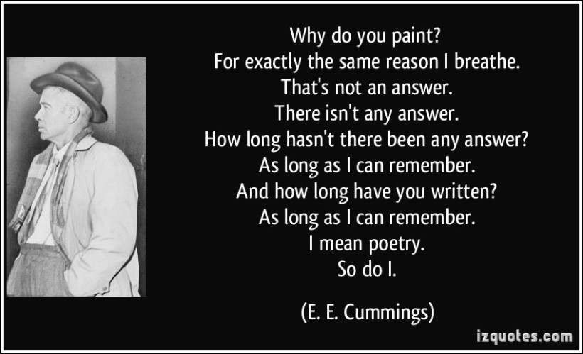 quote-why-do-you-paint-for-exactly-the-same-reason-i-breathe-that-s-not-an-answer-there-isn-t-e-e-cummings-222205