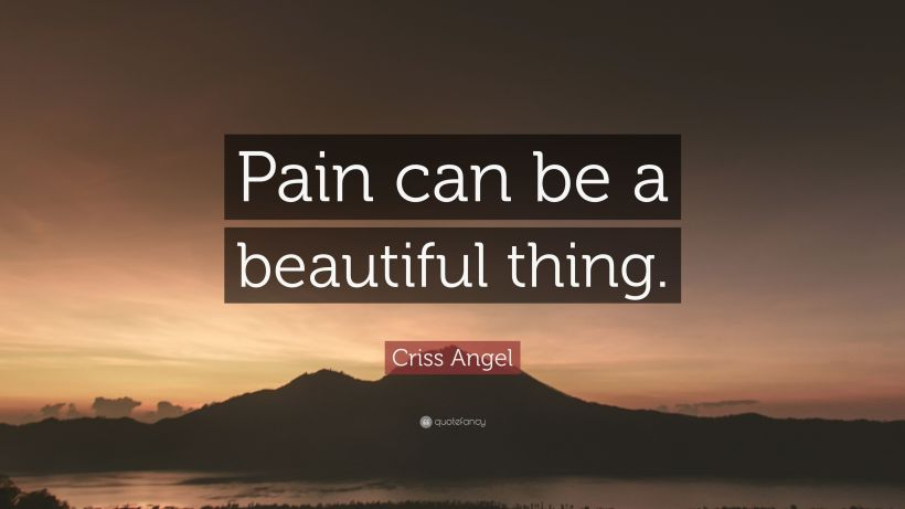 2659836-Criss-Angel-Quote-Pain-can-be-a-beautiful-thing